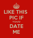 LIKE THIS  PIC IF YOU'D DATE ME - Personalised Poster large