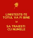 LINISTESTE-TE TOTUL VA FI BINE SI SA TRAIESTI  CU NUMELE - Personalised Poster large