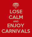 LOSE CALM AND ENJOY CARNIVALS - Personalised Poster large
