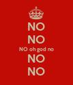 NO NO NO oh god no NO NO - Personalised Poster large