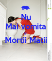 Nu Mai vomita In Mortii Matii  - Personalised Poster large