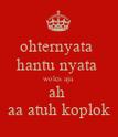 ohternyata  hantu nyata  woles aja  ah  aa atuh koplok - Personalised Poster large