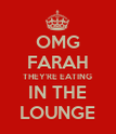 OMG FARAH THEY'RE EATING IN THE LOUNGE - Personalised Poster large