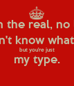 On the real, no lie I don't know what it is but you're just my type.  - Personalised Poster large