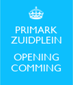 PRIMARK ZUIDPLEIN  OPENING COMMING - Personalised Poster large