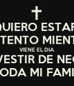 QUIERO ESTAR  CONTENTO MIENTRAS VIENE EL DIA DE VESTIR DE NEGRO A TODA MI FAMILIA - Personalised Poster large