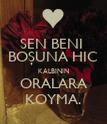 SEN BENI  BOŞUNA HIC KALBININ ORALARA KOYMA. - Personalised Poster large