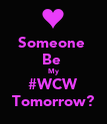Someone  Be  My #WCW Tomorrow? - Personalised Poster large