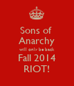 Sons of  Anarchy will only be back Fall 2014 RIOT! - Personalised Poster large