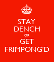 STAY DENCH OR GET FRIMPONG'D - Personalised Poster large