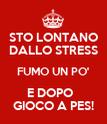 STO LONTANO DALLO STRESS FUMO UN PO' E DOPO   GIOCO A PES! - Personalised Poster large