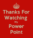 Thanks For Watching  My Power Point - Personalised Poster large
