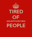 TIRED OF DISAPPOINTING PEOPLE  - Personalised Poster large