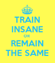 TRAIN INSANE OR  REMAIN THE SAME - Personalised Poster large