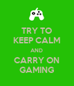 TRY TO KEEP CALM AND CARRY ON GAMING - Personalised Poster large