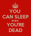 YOU  CAN SLEEP WHEN  YOU'RE DEAD - Personalised Poster large