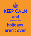 KEEP CALM  and pretend the  holidays  aren't over - Personalised Tea Towel: Premium