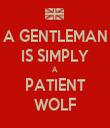 A GENTLEMAN IS SIMPLY A PATIENT WOLF - Personalised Tea Towel: Premium