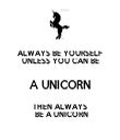 ALWAYS BE YOURSELF UNLESS YOU CAN BE A UNICORN THEN ALWAYS  BE A UNICORN - Personalised Tea Towel: Premium