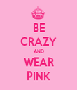 BE CRAZY AND WEAR PINK - Personalised Tea Towel: Premium