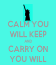 CALM YOU WILL KEEP AND CARRY ON YOU WILL - Personalised Tea Towel: Premium