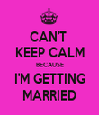 CAN'T  KEEP CALM BECAUSE I'M GETTING MARRIED - Personalised Tea Towel: Premium