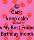 Can't  keep calm because It's My Best Friend's Birthday month - Personalised Tea Towel: Premium