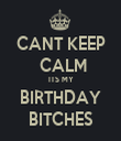 CANT KEEP  CALM ITS MY BIRTHDAY BITCHES - Personalised Tea Towel: Premium