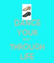 DANCE YOUR WAY  THROUGH LIFE - Personalised Tea Towel: Premium
