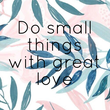 Do small things with great love - Personalised Tea Towel: Premium