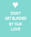 DON'T GET BLINDED  BY OUR LOVE - Personalised Tea Towel: Premium