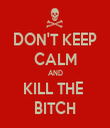 DON'T KEEP CALM AND KILL THE  BITCH - Personalised Tea Towel: Premium