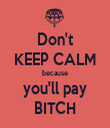 Don't KEEP CALM because you'll pay BITCH - Personalised Tea Towel: Premium