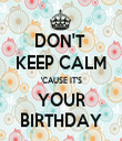DON'T  KEEP CALM 'CAUSE IT'S YOUR BIRTHDAY - Personalised Tea Towel: Premium