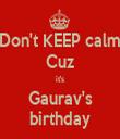 Don't KEEP calm Cuz it's Gaurav's birthday - Personalised Tea Towel: Premium
