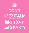 DON'T KEEP CALM IT'S MY 27th BIRTHDAY LETS PARTY - Personalised Tea Towel: Premium