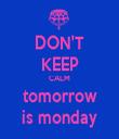 DON'T KEEP CALM tomorrow is monday - Personalised Tea Towel: Premium