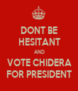 DONT BE HESITANT AND VOTE CHIDERA FOR PRESIDENT - Personalised Tea Towel: Premium