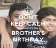 DON'T KEEP CALM Because it's my BROTHER'S BIRTHDAY - Personalised Tea Towel: Premium
