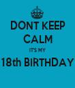 DONT KEEP CALM IT'S MY  18th BIRTHDAY   - Personalised Tea Towel: Premium