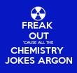 FREAK  OUT 'CAUSE ALL THE CHEMISTRY  JOKES ARGON - Personalised Tea Towel: Premium