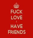 FUCK LOVE I HAVE FRIENDS - Personalised Tea Towel: Premium