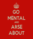 GO  MENTAL AND ARSE ABOUT - Personalised Tea Towel: Premium