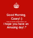 Good Morning,  Casey! :) I hope you had the sweetest dreams, and  I hope you have an  Amazing day! :* - Personalised Tea Towel: Premium