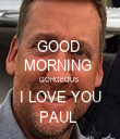 GOOD  MORNING  GORGEOUS   I LOVE YOU  PAUL  - Personalised Tea Towel: Premium