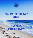 HAPPY BIRTHDAY MOM! I LOVE YOU! HAVE A GREAT DAY! - Personalised Tea Towel: Premium