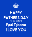 HAPPY FATHERS DAY To my husband Paul Tabone I LOVE YOU - Personalised Tea Towel: Premium