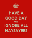HAVE A GOOD DAY AND IGNORE ALL NAYSAYERS - Personalised Tea Towel: Premium