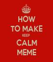 HOW TO MAKE KEEP  CALM MEME - Personalised Tea Towel: Premium