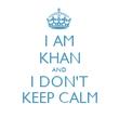 I AM KHAN AND I DON'T KEEP CALM - Personalised Tea Towel: Premium